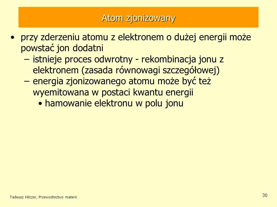 Tadeusz Hilczer, Przewodnictwo materii 30 przy zderzeniu atomu z elektronem o dużej energii może powstać jon dodatni –istnieje proces odwrotny - rekom