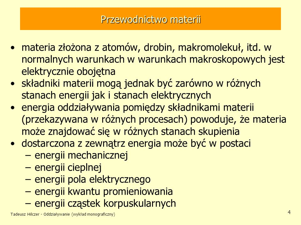 Tadeusz Hilczer - Oddziaływanie (wykład monograficzny) 4 Przewodnictwo materii materia złożona z atomów, drobin, makromolekuł, itd. w normalnych warun