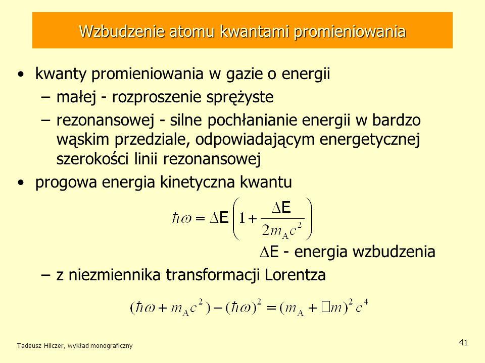 Wzbudzenie atomu kwantami promieniowania kwanty promieniowania w gazie o energii –małej - rozproszenie sprężyste –rezonansowej - silne pochłanianie en