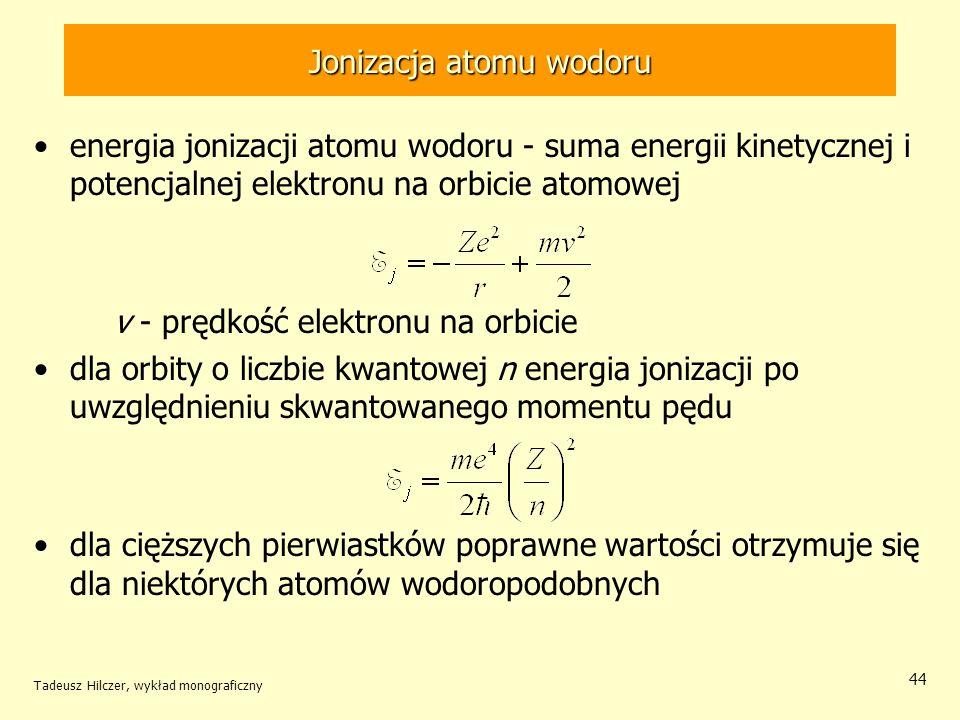 Jonizacja atomu wodoru energia jonizacji atomu wodoru - suma energii kinetycznej i potencjalnej elektronu na orbicie atomowej v - prędkość elektronu n