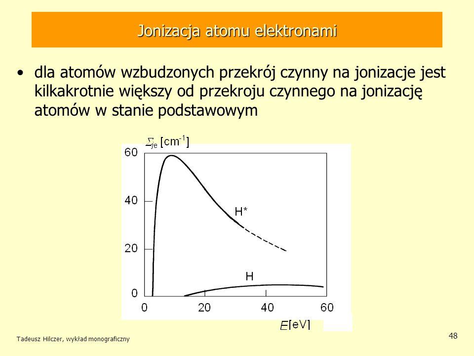 Jonizacja atomu elektronami dla atomów wzbudzonych przekrój czynny na jonizacje jest kilkakrotnie większy od przekroju czynnego na jonizację atomów w
