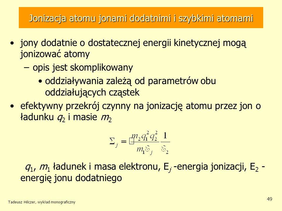 Jonizacja atomu jonami dodatnimi i szybkimi atomami jony dodatnie o dostatecznej energii kinetycznej mogą jonizować atomy –opis jest skomplikowany odd