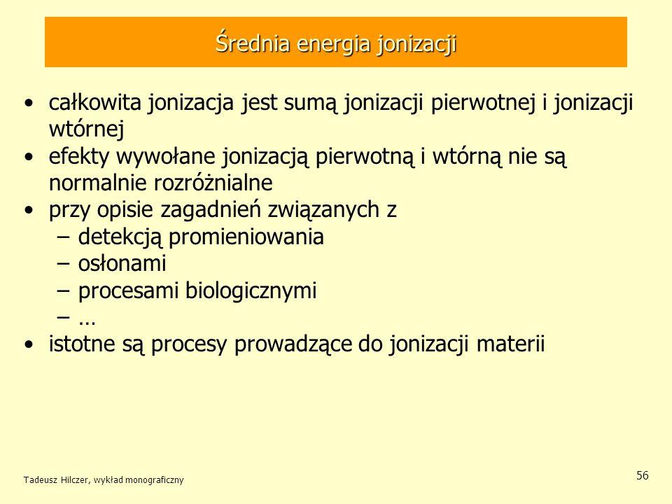 Średnia energia jonizacji całkowita jonizacja jest sumą jonizacji pierwotnej i jonizacji wtórnej efekty wywołane jonizacją pierwotną i wtórną nie są n