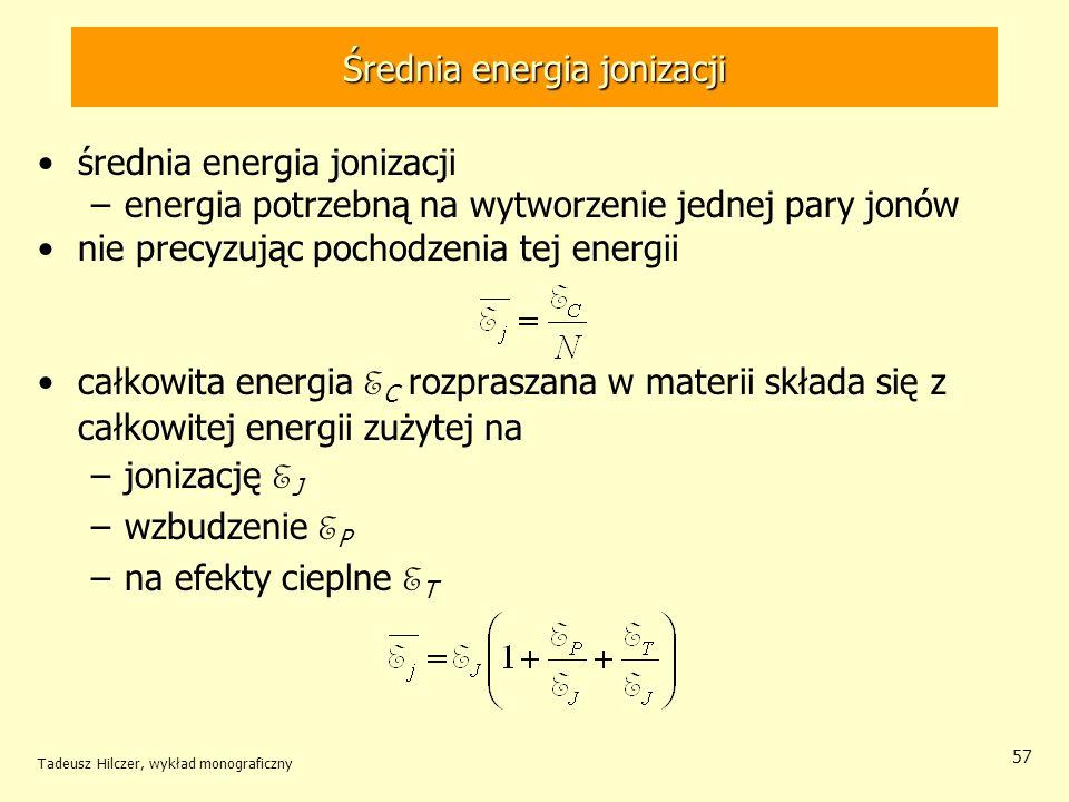 Średnia energia jonizacji średnia energia jonizacji –energia potrzebną na wytworzenie jednej pary jonów nie precyzując pochodzenia tej energii całkowi
