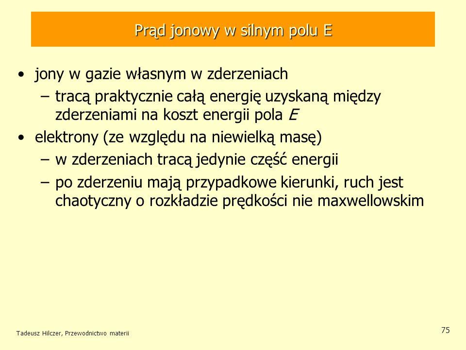 Tadeusz Hilczer, Przewodnictwo materii 75 jony w gazie własnym w zderzeniach –tracą praktycznie całą energię uzyskaną między zderzeniami na koszt ener