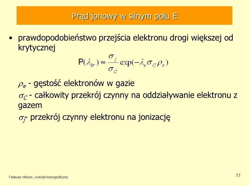 prawdopodobieństwo przejścia elektronu drogi większej od krytycznej e - gęstość elektronów w gazie C - całkowity przekrój czynny na oddziaływanie elek