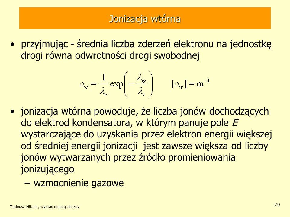 Jonizacja wtórna przyjmując - średnia liczba zderzeń elektronu na jednostkę drogi równa odwrotności drogi swobodnej jonizacja wtórna powoduje, że licz