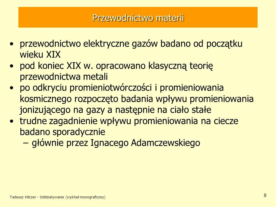 Tadeusz Hilczer - Oddziaływanie (wykład monograficzny) 8 Przewodnictwo materii przewodnictwo elektryczne gazów badano od początku wieku XIX pod koniec