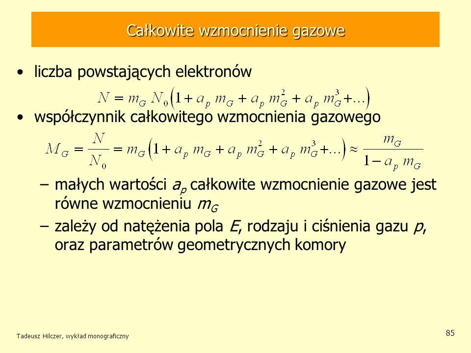Całkowite wzmocnienie gazowe liczba powstających elektronów współczynnik całkowitego wzmocnienia gazowego –małych wartości a p całkowite wzmocnienie g