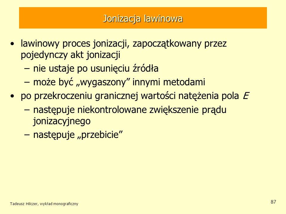 Jonizacja lawinowa lawinowy proces jonizacji, zapoczątkowany przez pojedynczy akt jonizacji –nie ustaje po usunięciu źródła –może być wygaszony innymi