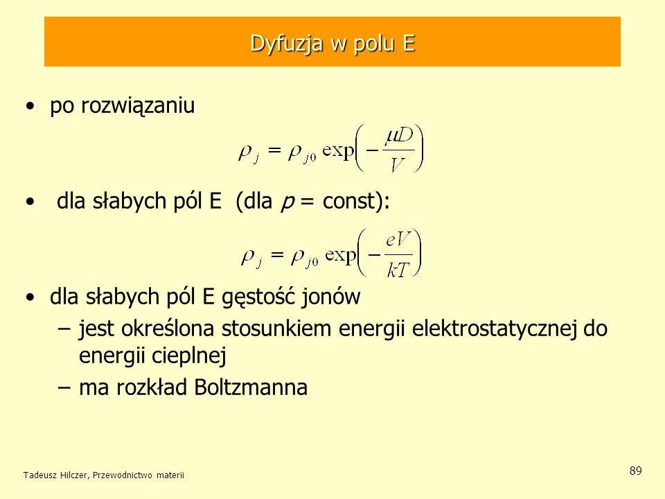 Tadeusz Hilczer, Przewodnictwo materii 89 po rozwiązaniu dla słabych pól E (dla p = const): dla słabych pól E gęstość jonów –jest określona stosunkiem