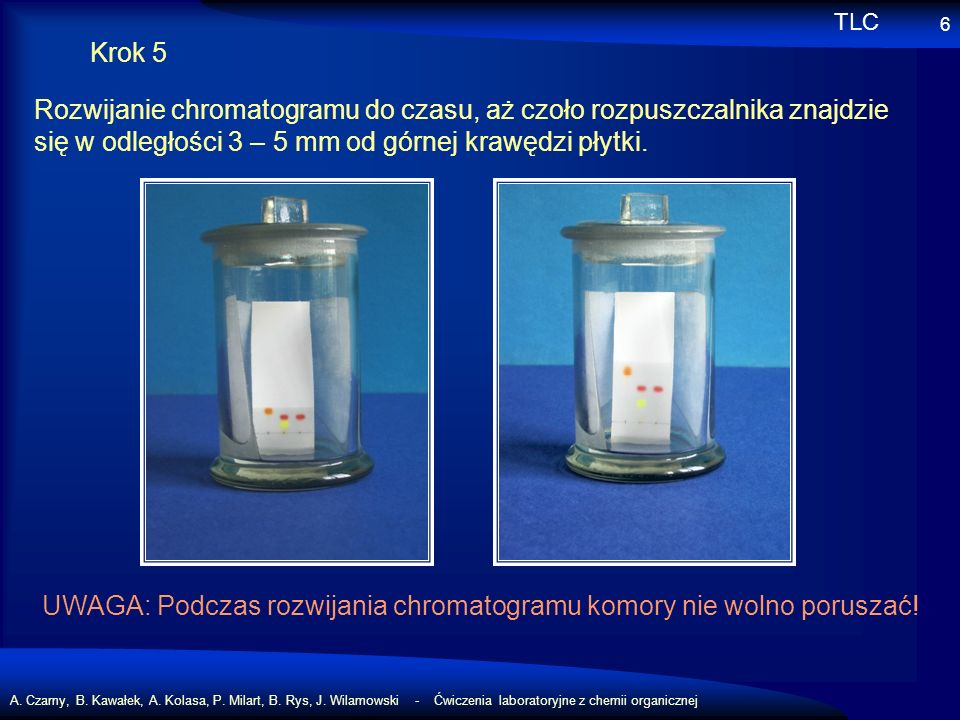 A. Czarny, B. Kawałek, A. Kolasa, P. Milart, B. Rys, J. Wilamowski - Ćwiczenia laboratoryjne z chemii organicznej 6 Krok 5 Rozwijanie chromatogramu do