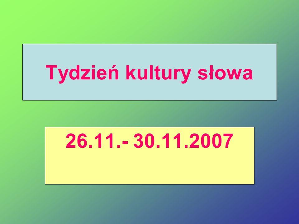 Tydzień kultury słowa 26.11.- 30.11.2007