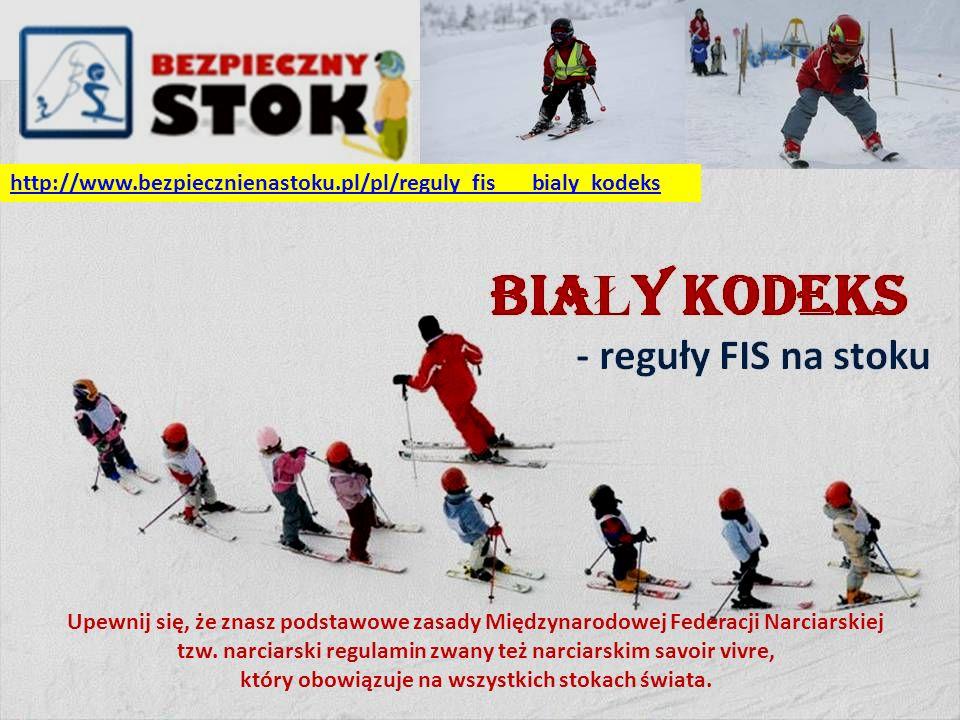 http://www.bezpiecznienastoku.pl/pl/reguly_fis___bialy_kodeks Upewnij się, że znasz podstawowe zasady Międzynarodowej Federacji Narciarskiej tzw. narc