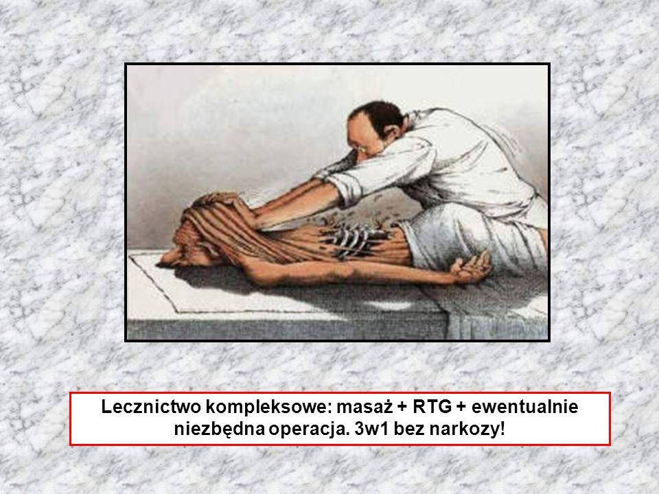Lecznictwo kompleksowe: masaż + RTG + ewentualnie niezbędna operacja. 3w1 bez narkozy!