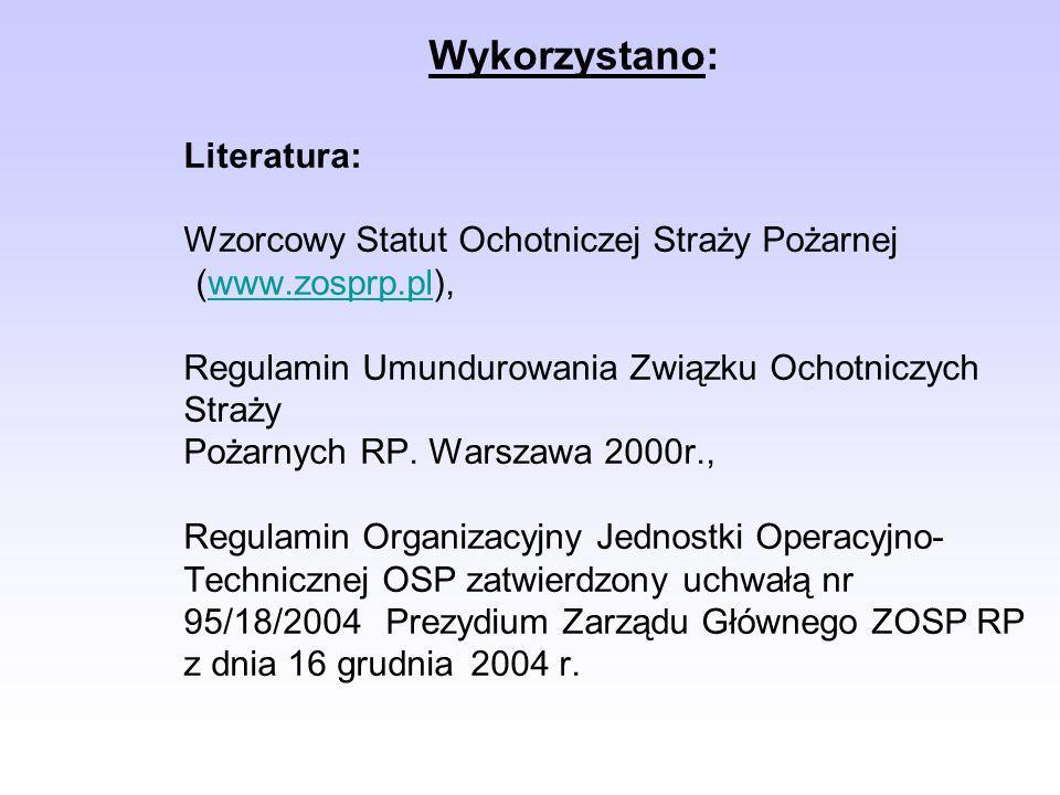 Wykorzystano: Literatura: Wzorcowy Statut Ochotniczej Straży Pożarnej (www.zosprp.pl), Regulamin Umundurowania Związku Ochotniczych Straży Pożarnych R