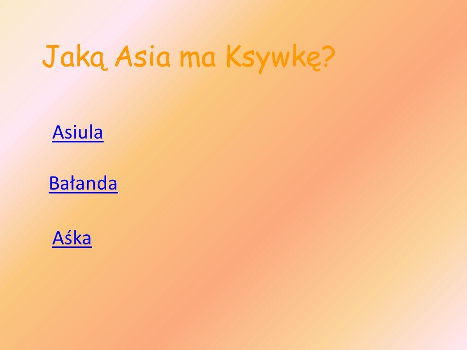 Jaką Asia ma Ksywkę? Asiula Bałanda Aśka