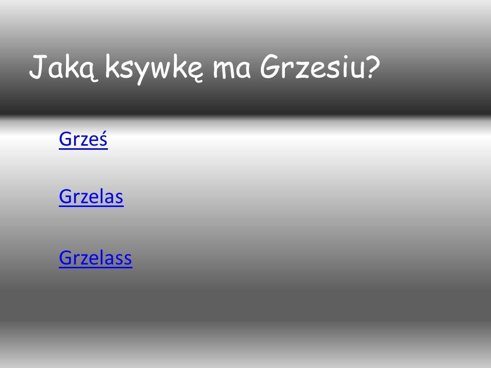 Jaką ksywkę ma Grzesiu? Grześ Grzelas Grzelass