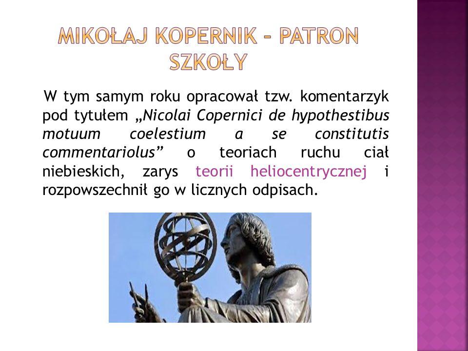 W tym samym roku opracował tzw. komentarzyk pod tytułem Nicolai Copernici de hypothestibus motuum coelestium a se constitutis commentariolus o teoriac
