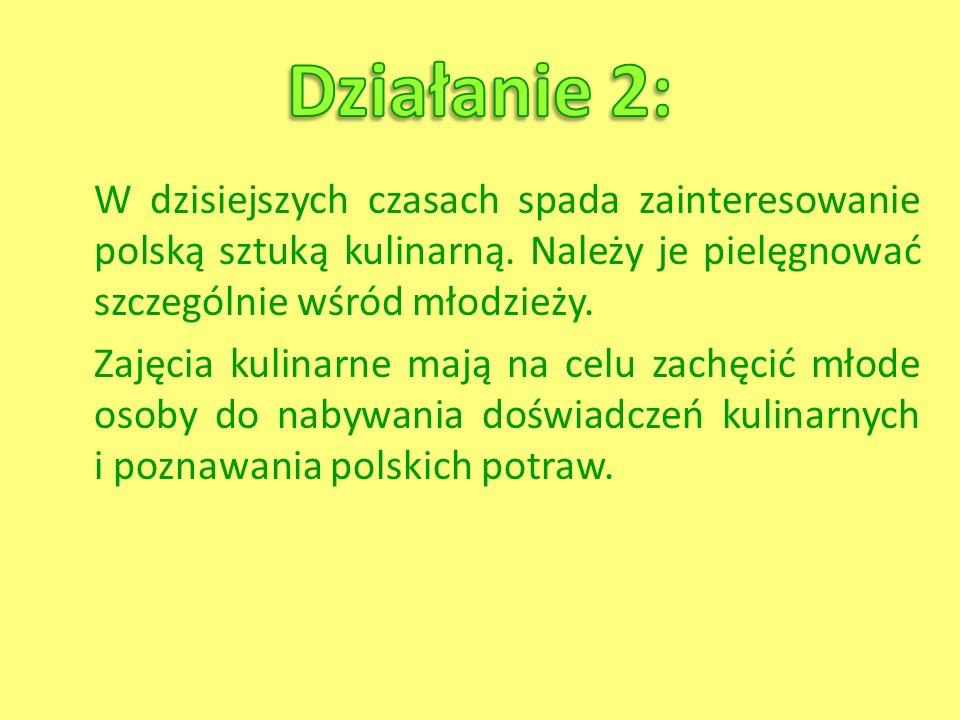 W dzisiejszych czasach spada zainteresowanie polską sztuką kulinarną. Należy je pielęgnować szczególnie wśród młodzieży. Zajęcia kulinarne mają na cel