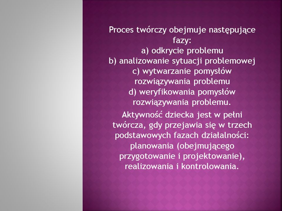 Proces twórczy obejmuje następujące fazy: a) odkrycie problemu b) analizowanie sytuacji problemowej c) wytwarzanie pomysłów rozwiązywania problemu d)