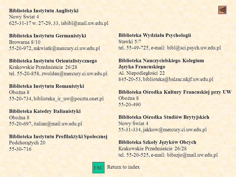 Biblioteka Instytutu Anglistyki Nowy Świat 4 625-31-17 w. 27-29, 33, iabibl@mail.uw.edu.pl Biblioteka Instytutu Germanistyki Browarna 8/10 55-20-972,