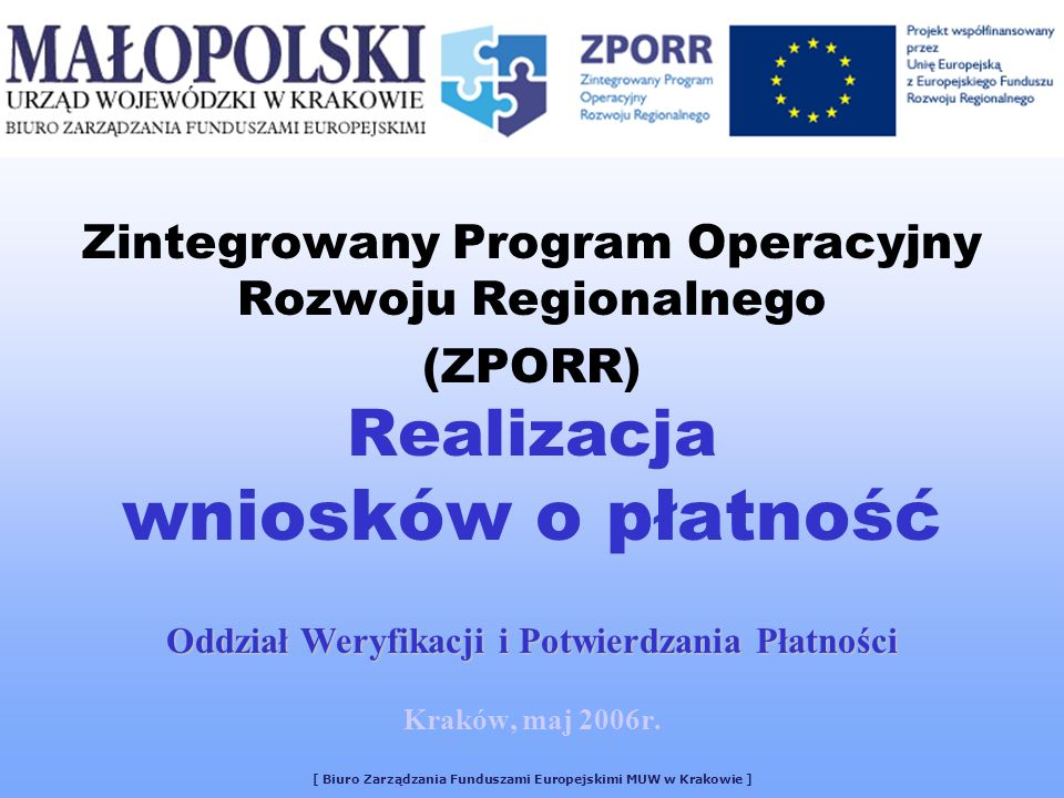 Dofinansowanie jest przekazywane Beneficjentowi przez Instytucję Pośredniczącą (Małopolski Urząd Wojewódzki w Krakowie) w formie refundacji poniesionych przez niego wydatków kwalifikowalnych na realizację projektu w postaci płatności okresowych (pośrednich) i płatności końcowej.