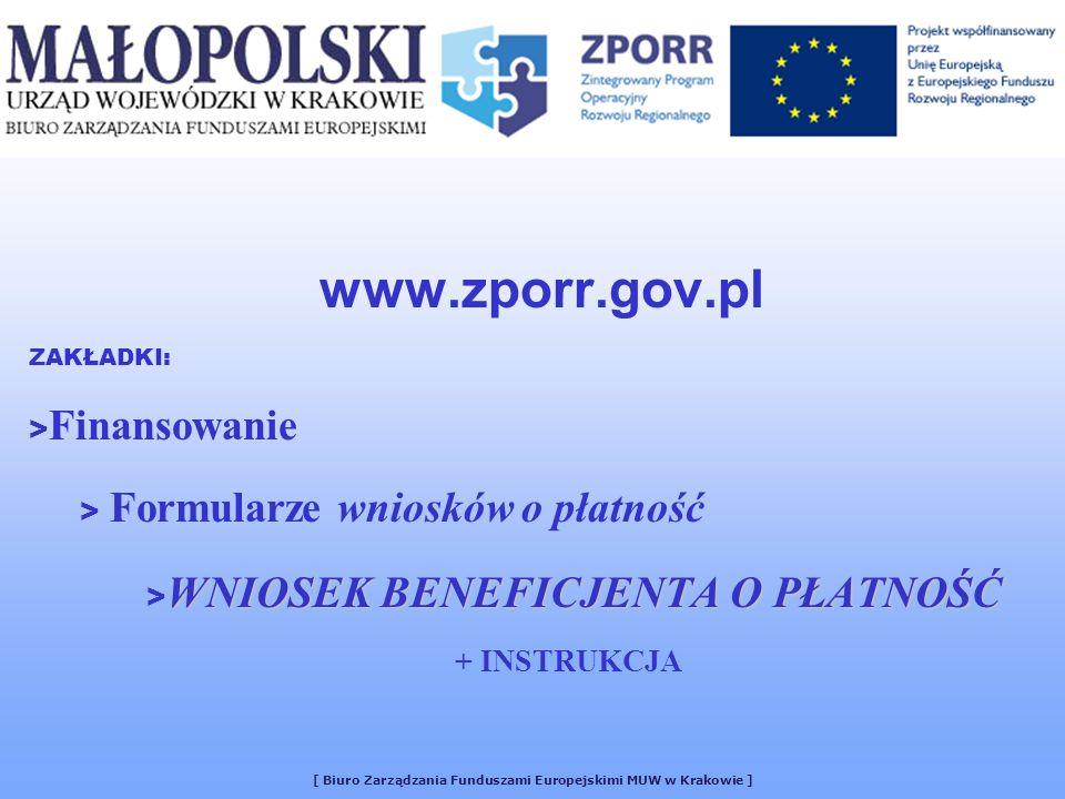 www.zporr.gov.pl ZAKŁADKI: > Finansowanie > Formularze wniosków o płatność WNIOSEK BENEFICJENTA O PŁATNOŚĆ > WNIOSEK BENEFICJENTA O PŁATNOŚĆ + INSTRUK