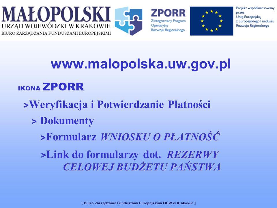 www.malopolska.uw.gov.pl IKONA ZPORR > Weryfikacja i Potwierdzanie Płatności > Dokumenty WNIOSKU O PŁATNOŚĆ > Formularz WNIOSKU O PŁATNOŚĆ REZERWY > L