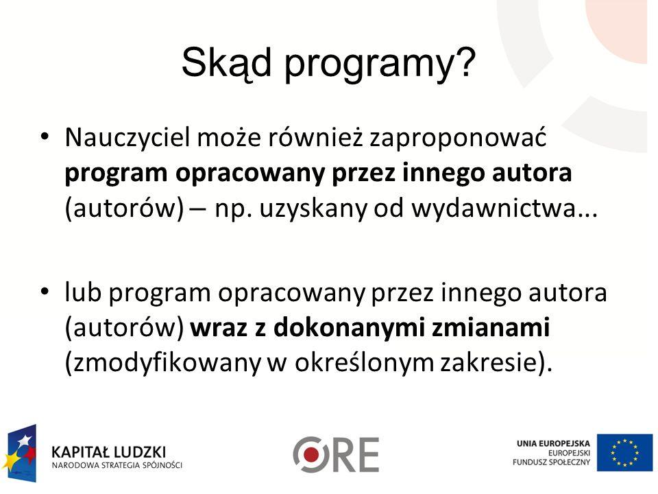 Skąd programy? Nauczyciel może również zaproponować program opracowany przez innego autora (autorów) – np. uzyskany od wydawnictwa... lub program opra