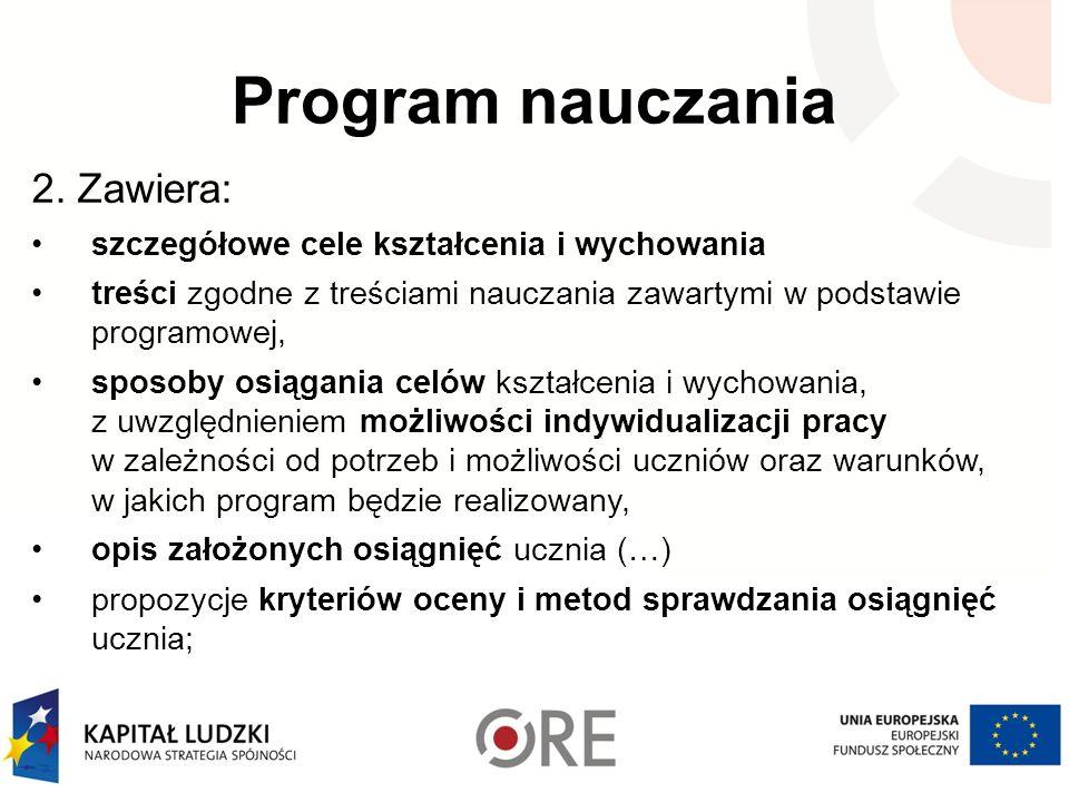 Program nauczania 2. Zawiera: szczegółowe cele kształcenia i wychowania treści zgodne z treściami nauczania zawartymi w podstawie programowej, sposoby