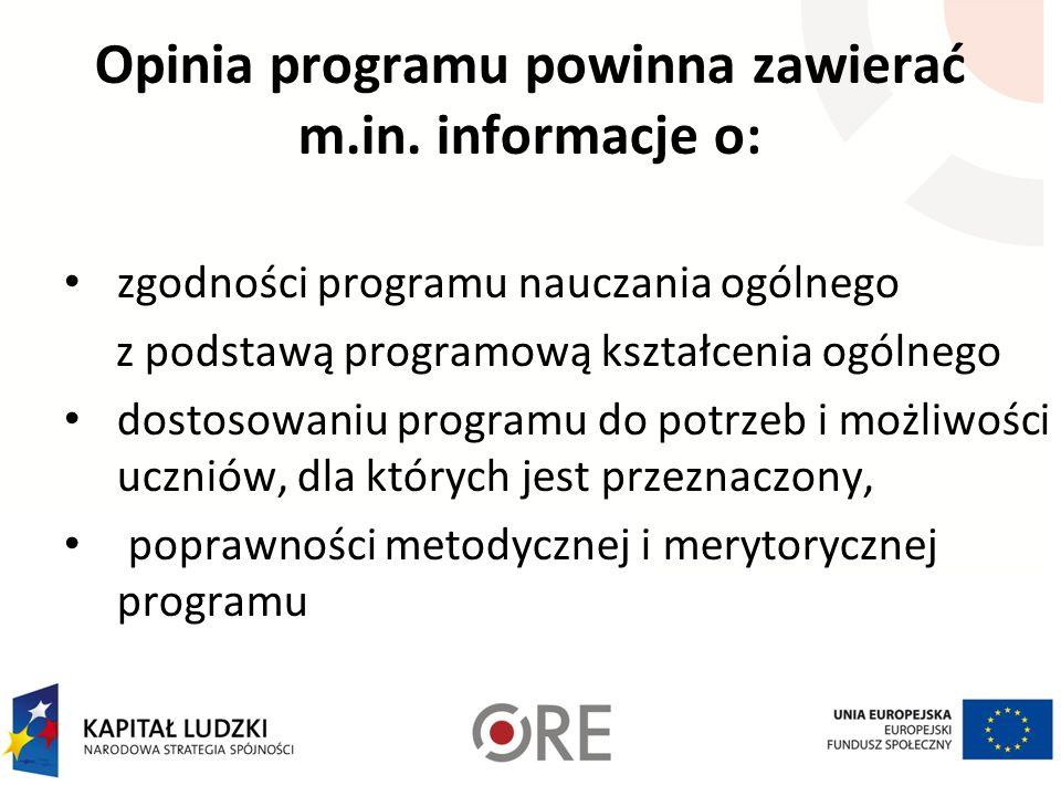 Opinia programu powinna zawierać m.in. informacje o: zgodności programu nauczania ogólnego z podstawą programową kształcenia ogólnego dostosowaniu pro