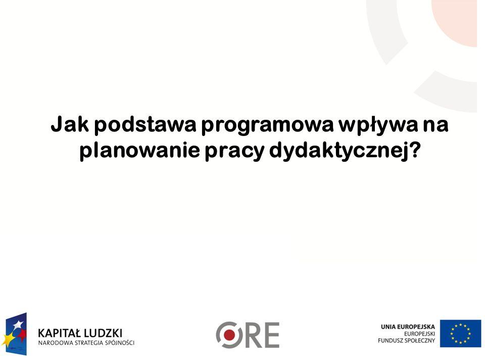 Jak podstawa programowa wp ł ywa na planowanie pracy dydaktycznej?