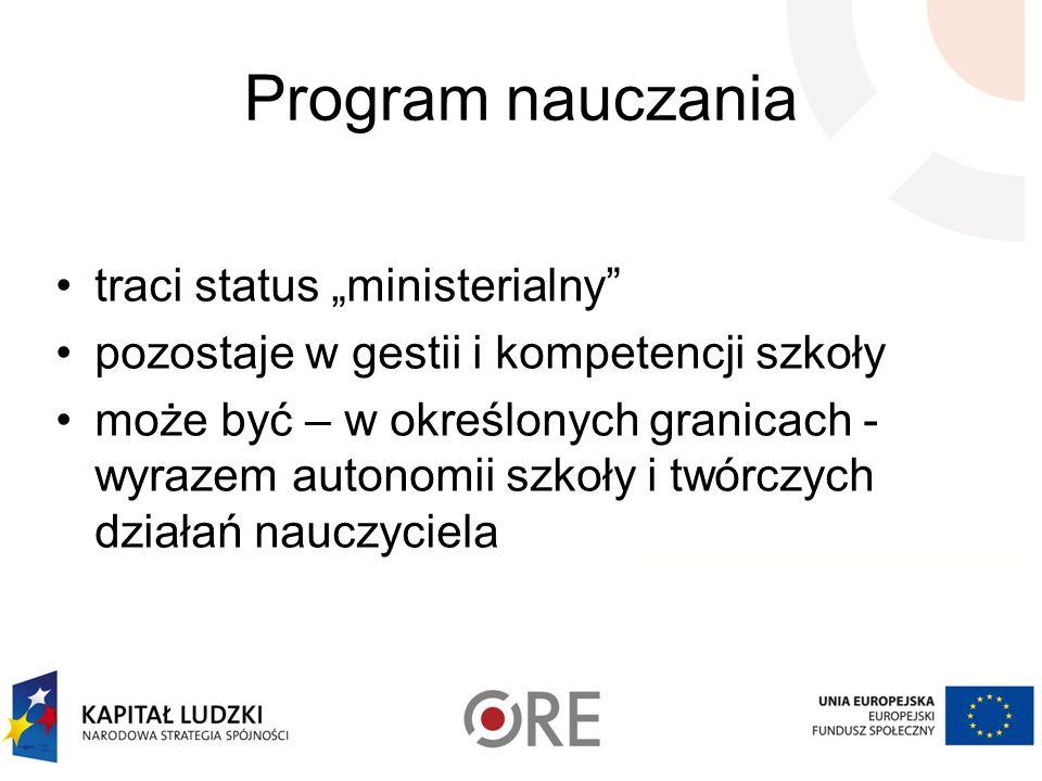 Program nauczania traci status ministerialny pozostaje w gestii i kompetencji szkoły może być – w określonych granicach - wyrazem autonomii szkoły i t