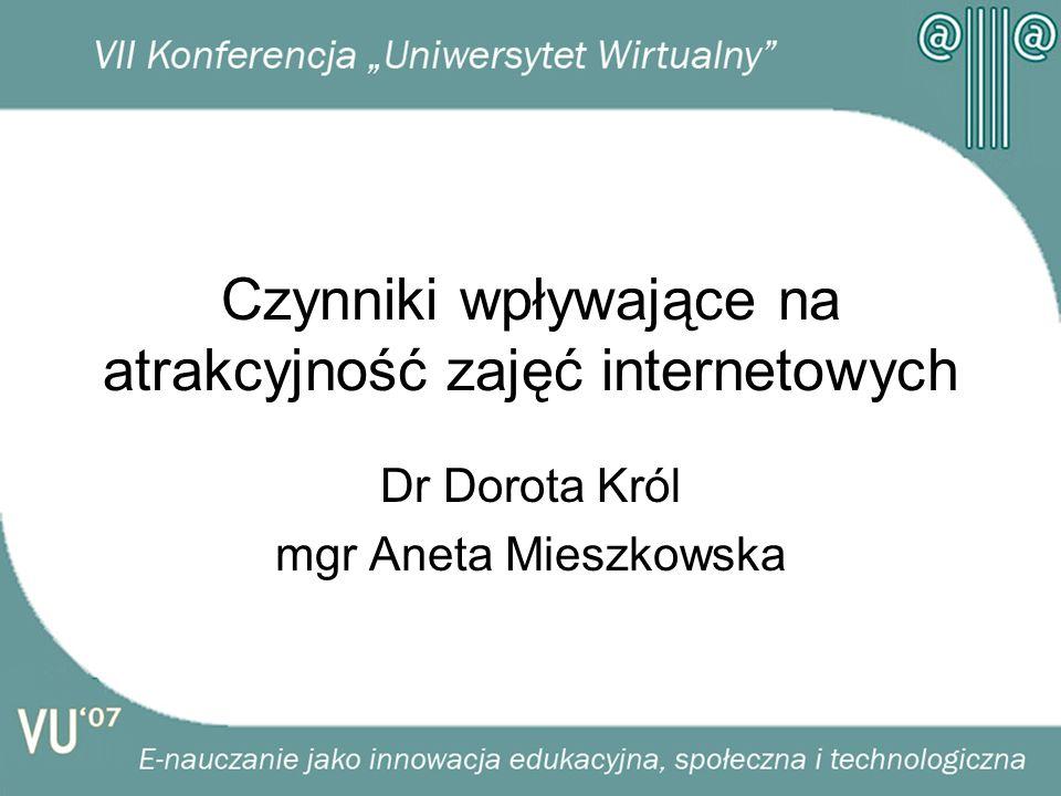 Czynniki wpływające na atrakcyjność zajęć internetowych Dr Dorota Król mgr Aneta Mieszkowska
