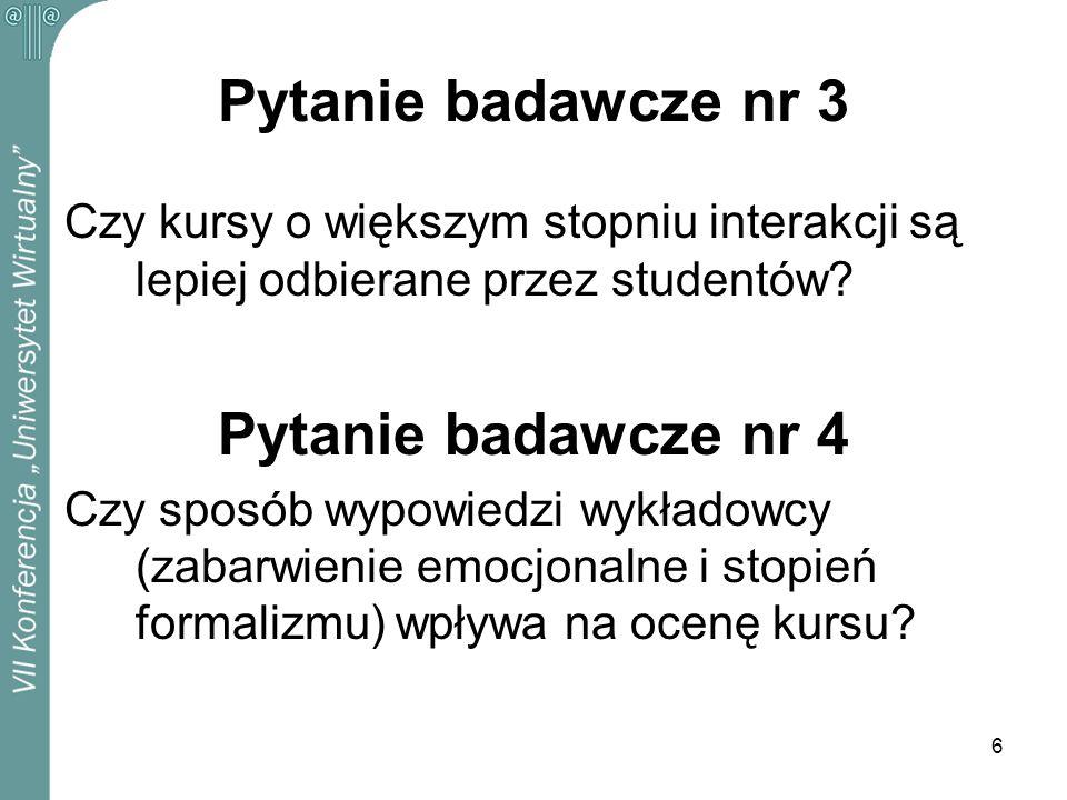 6 Pytanie badawcze nr 3 Czy kursy o większym stopniu interakcji są lepiej odbierane przez studentów? Pytanie badawcze nr 4 Czy sposób wypowiedzi wykła
