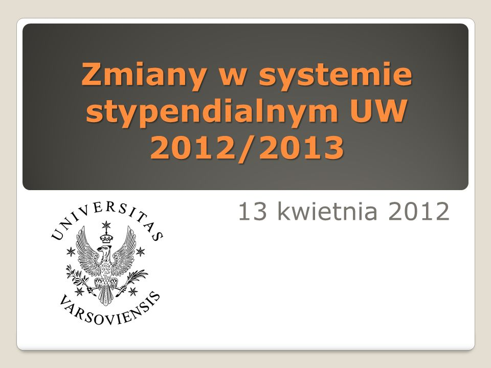 Zmiany w systemie stypendialnym UW 2012/2013 13 kwietnia 2012