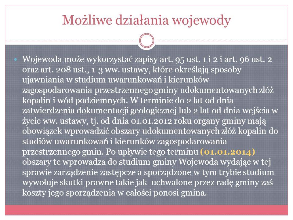 Możliwe działania wojewody Wojewoda może wykorzystać zapisy art. 95 ust. 1 i 2 i art. 96 ust. 2 oraz art. 208 ust., 1-3 ww. ustawy, które określają sp