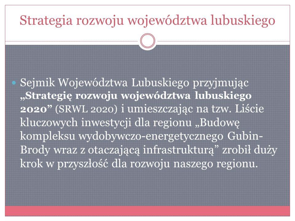 Strategia rozwoju województwa lubuskiego Planowana budowa kompleksu wydobywczo energetycznego to jedna z najważniejszych inwestycji gwarantujących bezpieczeństwo energetyczne regionu.