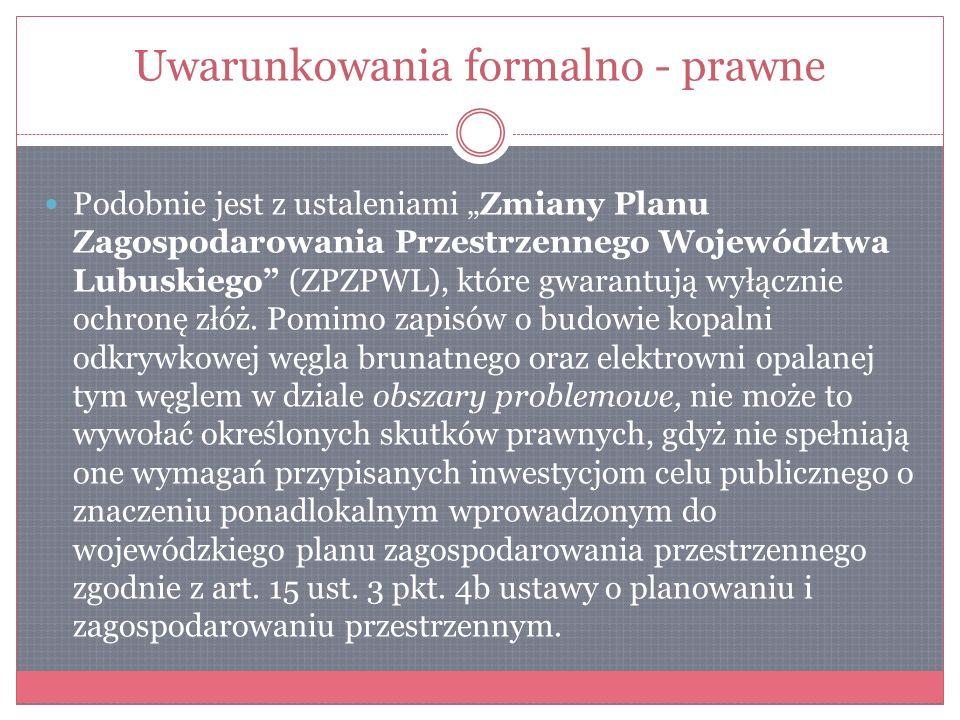 Uwarunkowania formalno - prawne Podobnie jest z ustaleniami Zmiany Planu Zagospodarowania Przestrzennego Województwa Lubuskiego (ZPZPWL), które gwaran