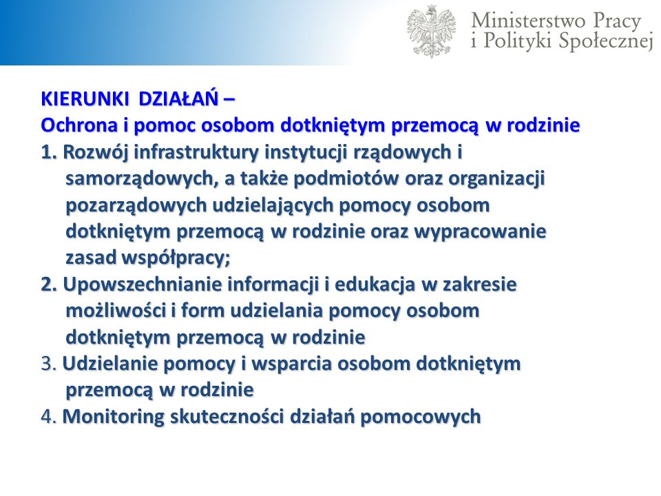 KIERUNKI DZIAŁAŃ – Ochrona i pomoc osobom dotkniętym przemocą w rodzinie 1. Rozwój infrastruktury instytucji rządowych i samorządowych, a także podmio