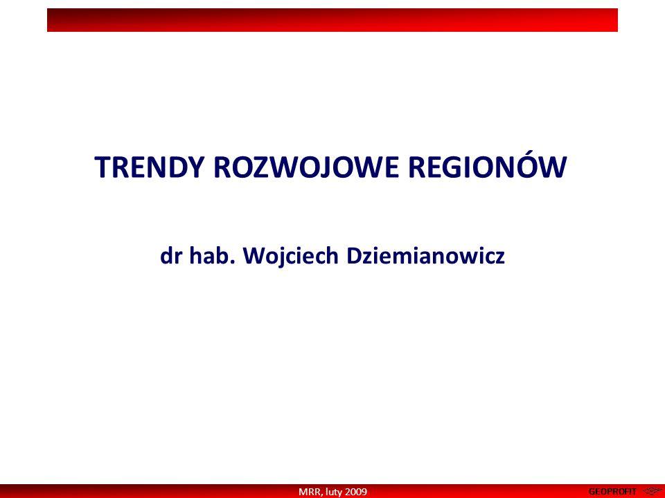 KILKA SŁÓW WSTĘPU… W.Dziemianowicz, Trendy rozwojowe regionów, MRR, luty 2009 1.Analiza stanu rozwoju społecznego, gospodarczego i terytorialnego Polski w ujęciu NUTS II oraz określenie scenariuszy rozwojowych dla każdego województwa 2.Opracowanie listy wskaźników 3.Horyzont czasowy 2020-2030 4.Wskazanie najbardziej istotnych wyzwań dla polityki regionalnej 5.Prezentacja: wybrane wyniki (bez wpływu zmiennych wyjaśniających na PKB i statystyk zróżnicowań) wybrane wyniki (bez wpływu zmiennych wyjaśniających na PKB i statystyk zróżnicowań) wszystkie mapy – ten sam podział na grupy wszystkie mapy – ten sam podział na grupy NAJWAŻNIEJSZE ZAŁOŻENIA EKSPERTYZY GEOPROFIT