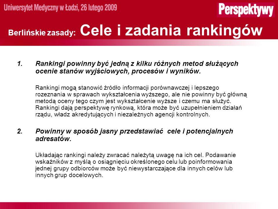Berlińskie zasady: Cele i zadania rankingów 1.Rankingi powinny być jedną z kilku różnych metod służących ocenie stanów wyjściowych, procesów i wyników.