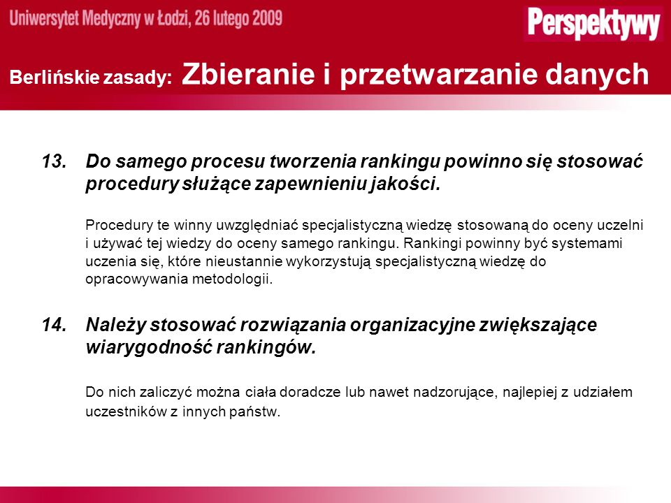 Berlińskie zasady: Zbieranie i przetwarzanie danych 13.Do samego procesu tworzenia rankingu powinno się stosować procedury służące zapewnieniu jakości.