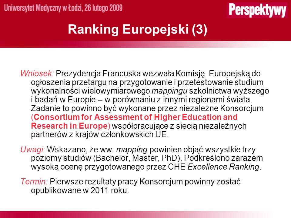 Ranking Europejski (3) Wniosek: Prezydencja Francuska wezwała Komisję Europejską do ogłoszenia przetargu na przygotowanie i przetestowanie studium wykonalności wielowymiarowego mappingu szkolnictwa wyższego i badań w Europie – w porównaniu z innymi regionami świata.