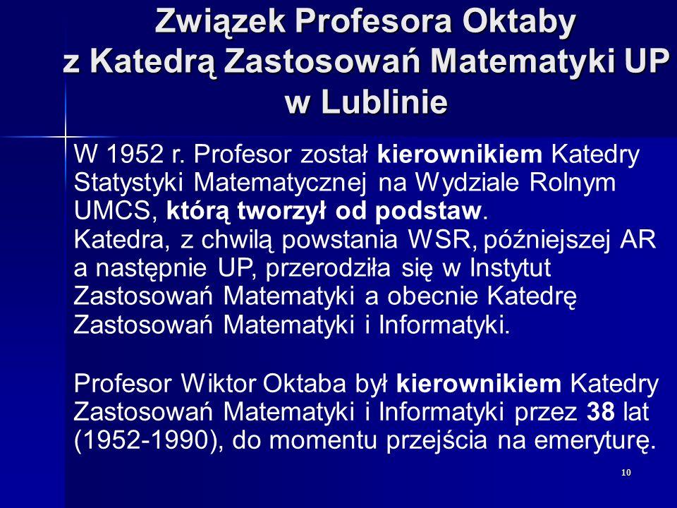 10 Związek Profesora Oktaby z Katedrą Zastosowań Matematyki UP w Lublinie W 1952 r. Profesor został kierownikiem Katedry Statystyki Matematycznej na W