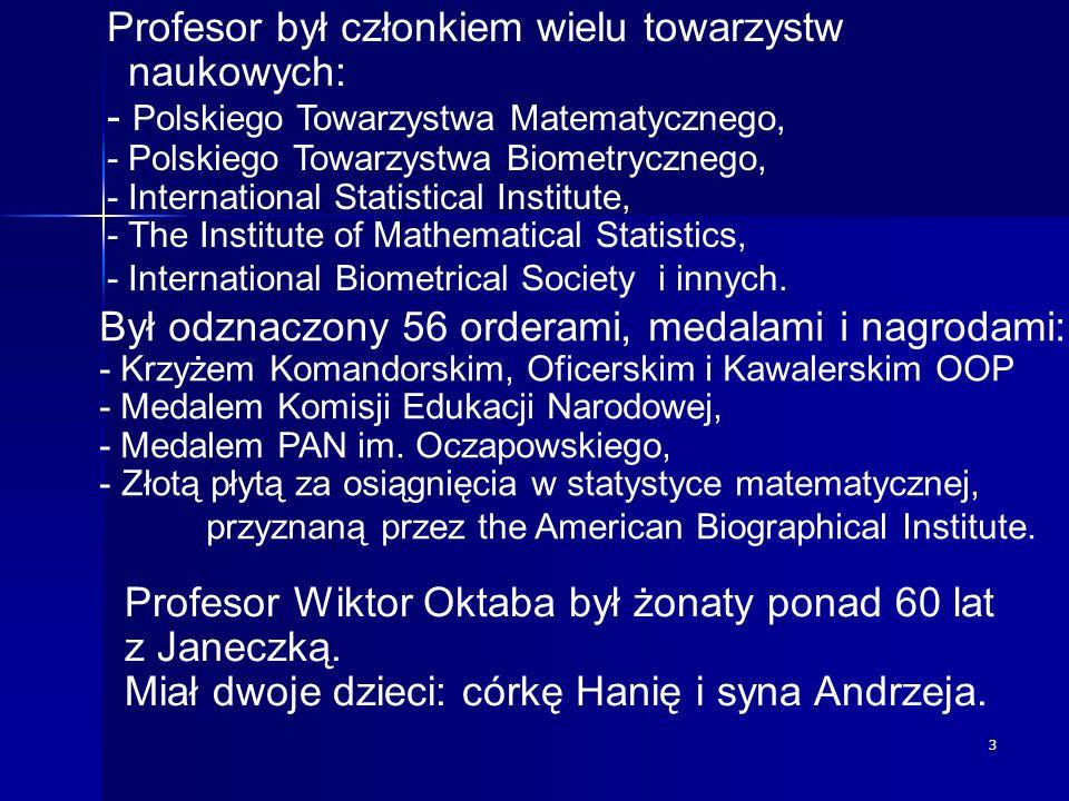 3 Profesor był członkiem wielu towarzystw naukowych: - Polskiego Towarzystwa Matematycznego, - Polskiego Towarzystwa Biometrycznego, -International St