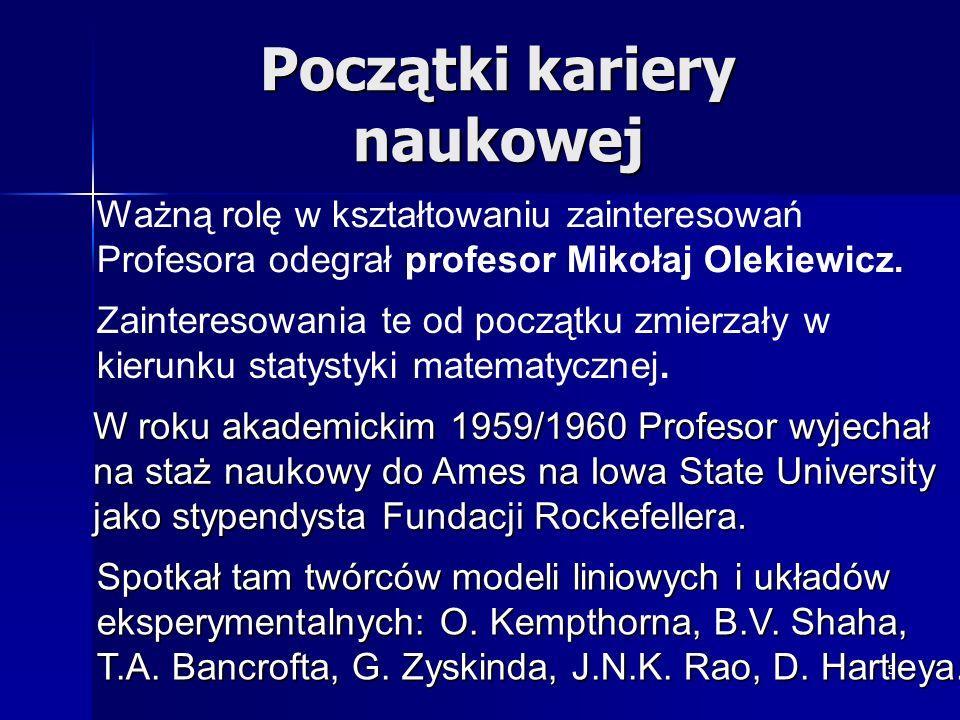 6 Tematyka badawcza Profesora Analiza modeli nieortogonalnych Estymacja komponentów wariancyjnych Analiza danych z brakującymi obserwacjami Analiza modeli Gaussa-Markova Wielozmienne modele Zyskinda-Martina Estymacja oraz testowanie hipotez w regresji liniowej