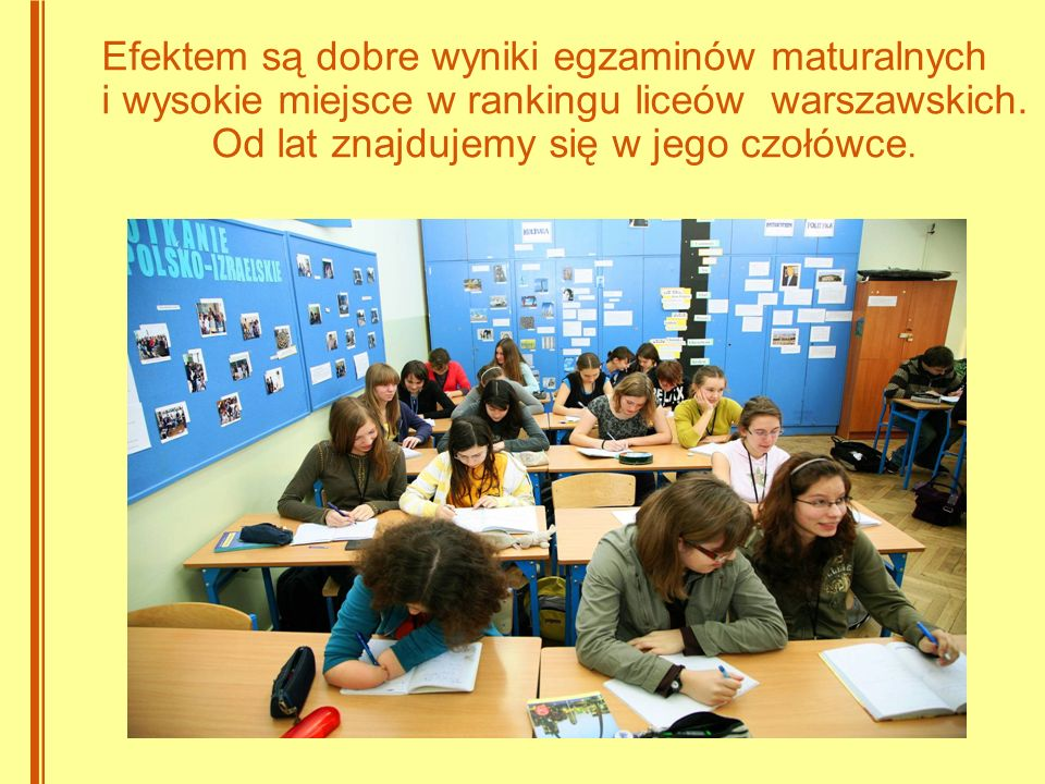 Efektem są dobre wyniki egzaminów maturalnych i wysokie miejsce w rankingu liceów warszawskich.