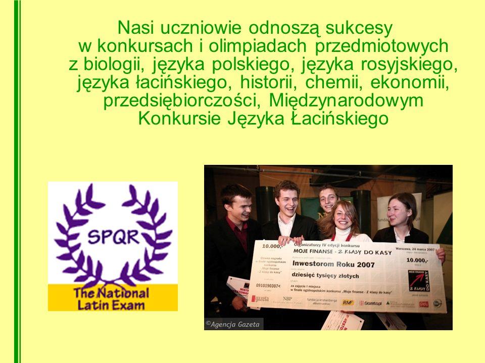 Nasi uczniowie odnoszą sukcesy w konkursach i olimpiadach przedmiotowych z biologii, języka polskiego, języka rosyjskiego, języka łacińskiego, historii, chemii, ekonomii, przedsiębiorczości, Międzynarodowym Konkursie Języka Łacińskiego